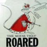 The Mouse That Roared.