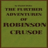 Robinson Crusoe and His Further Adventures