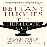 The Hemlock Cup Socrates, Athens and the Search for the Good Life