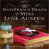 The Mysterious Death of Jane Austen. By Lindsay Ashford.